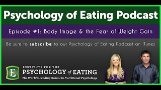 the psychology of eating podcast episode 1 body image the fear of weight gain