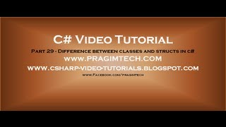 Part 29 - C# Tutorial - Difference between classes and structs in c#.avi