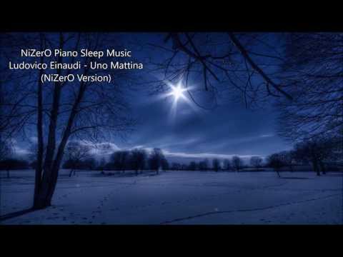 NiZerO Sleep Music (Ludovico Einaudi - Uno Mattina - NiZerO Piano Version)