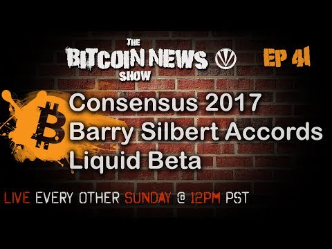 Bitcoin News #41 - Consensus 2017, Barry Silbert Accords, Liquid Beta