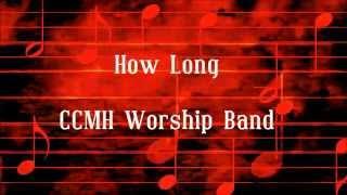 CCMH Worship Band - How Long