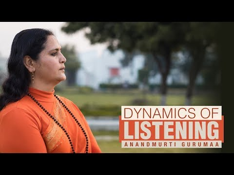 Dynamics of Listening | Anandmurti Gurumaa