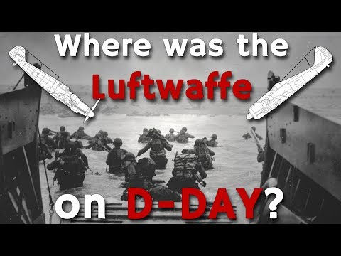 ⚜ | Where was the Luftwaffe on D-Day? - German Response to Operation Overlord, Normandy