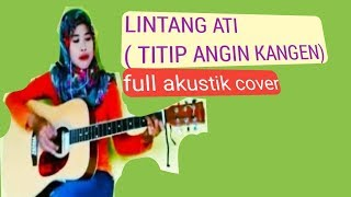 Gambar cover Lintang ati (titip angin kangen) - full akustik cover