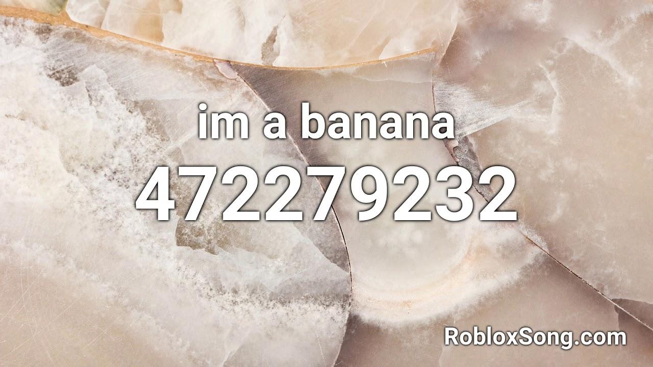 im a banana roblox id