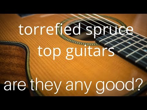 Torrefied spruce guitar tops- are they any good?