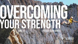 Overcoming Your Strength | June 13th, 2021 | Pastor Adam Bower