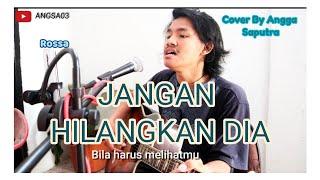 Download JANGAN HILANGKAN DIA - ROSSA ( COVER BY ANGGA SAPUTRA )