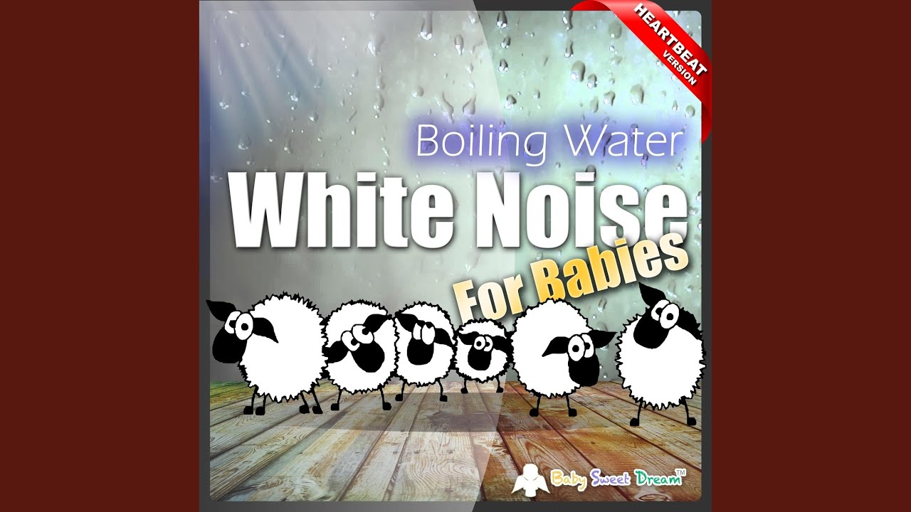 White Noise for Babies: Boiling Water (Heartbeat Version ...