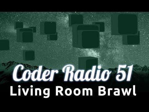 Living Room Brawl | Coder Radio 51