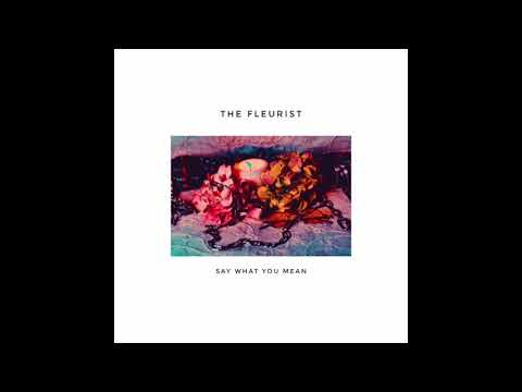 The Fleurist - Say What You Mean (Official Audio)