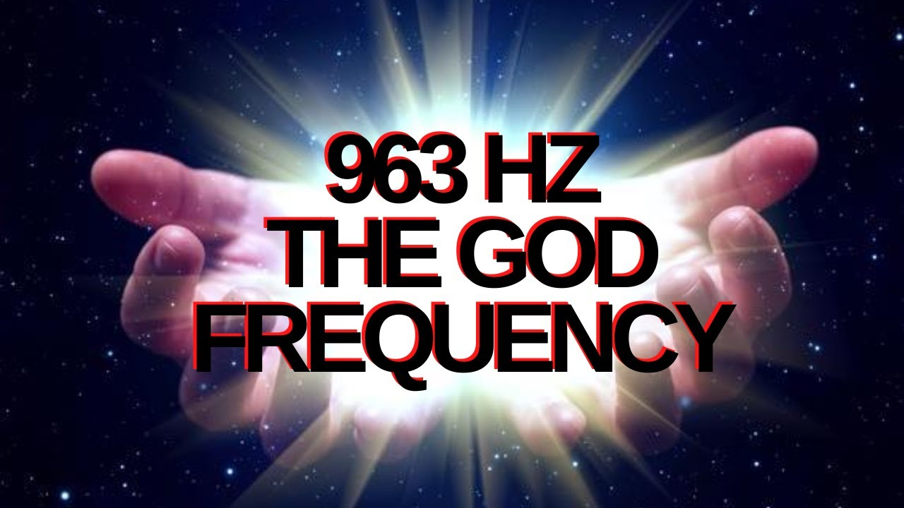 GOD FREQUENCY 963 HZ - Tune Into 963 Hz Awaken The Perfect ...