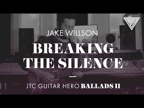 Jake Willson - Breaking The Silence (JTC Guitar Hero Ballads 2)