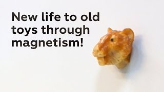 New life to old toys through magnetism!
