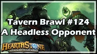 [Hearthstone] Tavern Brawl #124: A Headless Opponent