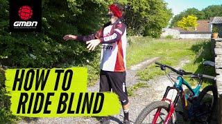 How To Ride New Mountain Bike Trails Blind | MTB Skills
