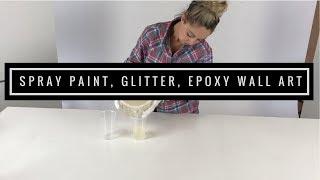 DIY | Wall Art Using Spray Paint, Epoxy & Glitter