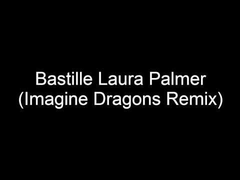 Bastille-Laura Palmer (Imagine Dragons Remix)