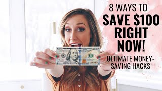 8 hacks to save $100 RIGHT NOW!