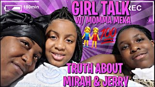 GIRL TALK W/ MOMMA MEKA/ THE TRUTH ABOUT MIRAH & JERRY