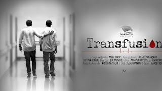 Transfusion Malayalam Short Film 2015