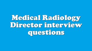 Medical Radiology Director interview questions