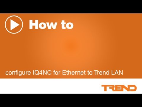 How To Configure IQ4NC For Ethernet To Trend LAN