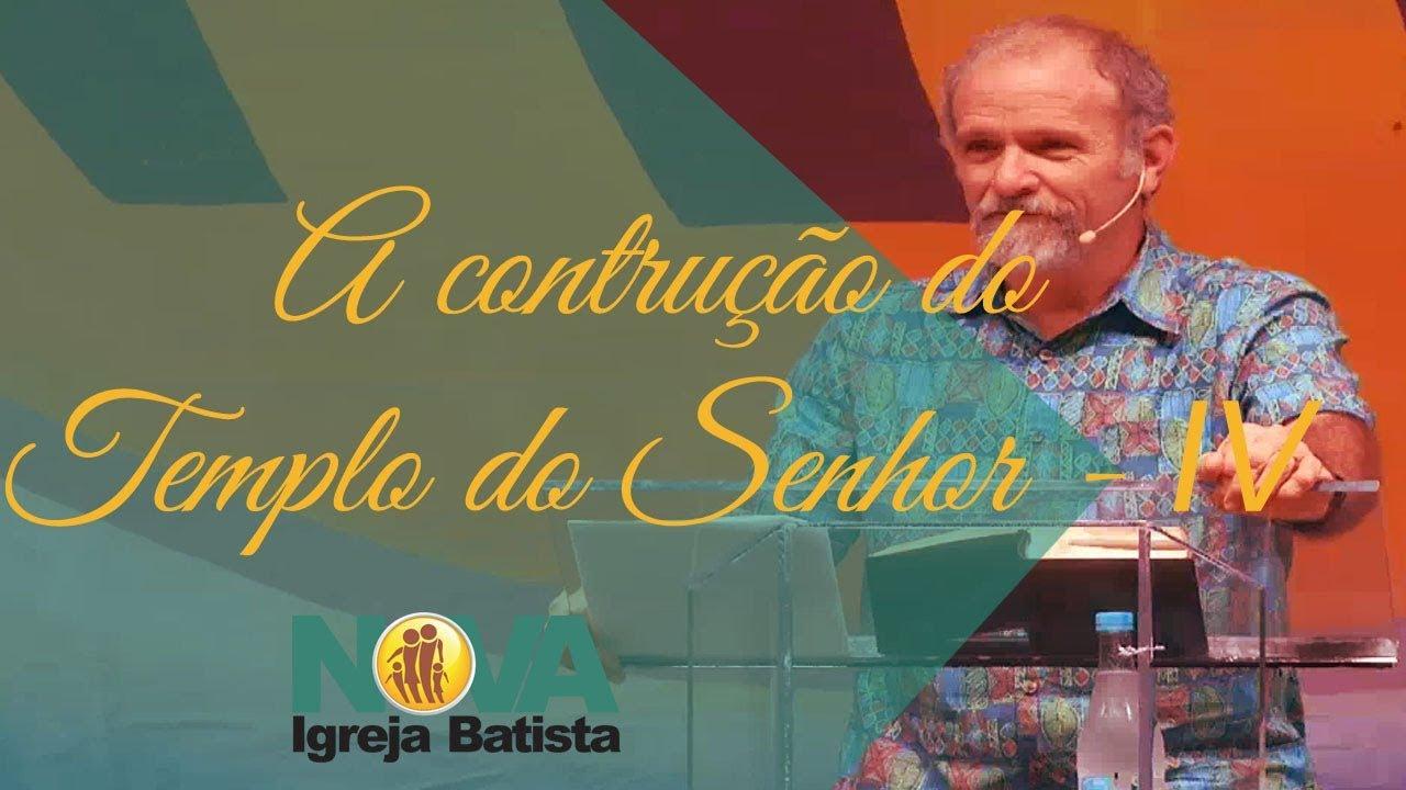 A CONSTRUÇÃO DO TEMPLO DO SENHOR - IV
