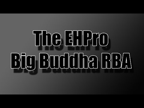 The EHPro Big Buddha RBA - Feature Overview and Rebuild
