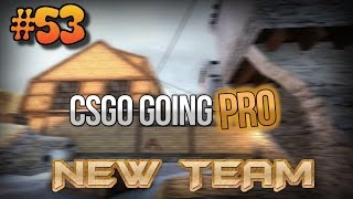 CS:GO - Going Pro Ep. 53 The Best Thing to Ever Happen to Me