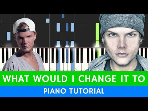 Avicii - What Would I Change It To - BEST PIANO TUTORIAL