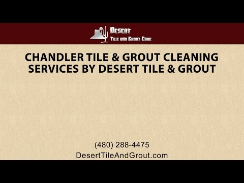 Chandler Tile & Grout Cleaning Services By Desert Tile