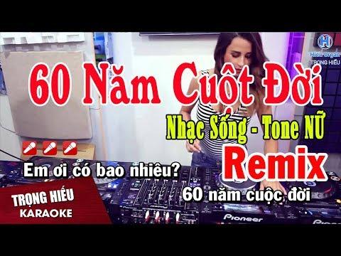 Karaoke 60 Năm Cuộc Đời Remix | Tone Nữ Nhạc Sống | Sáu Mươi Năm Cuộc đời Karaoke Remix Beat Nữ