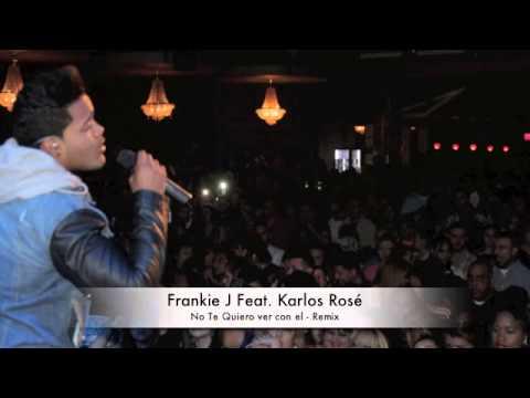 Frankie J Feat Karlos Rosé - No Te Quiero Ver Con EL - REMIX