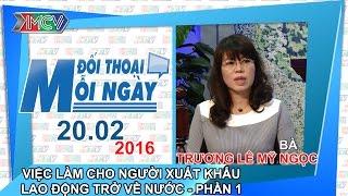 viec lam cho nguoi di xuat khau lao dong tro ve nuoc p1 - truong le my ngoc  dtmn 200216
