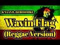 Wavin Flag K'Naan ft DJ BossMike Reggae Version