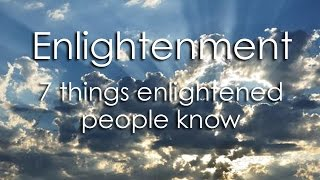 Instant Enlightenment - 7 Things Enlightened People Know