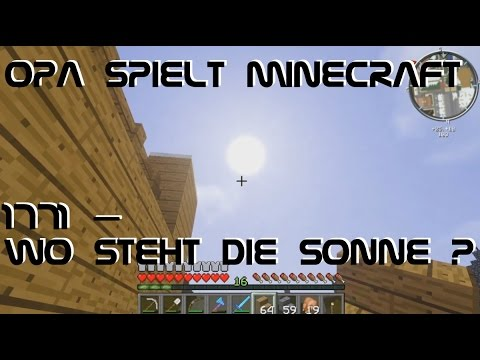 opa spielt minecraft 1771 wo steht die sonne youtube. Black Bedroom Furniture Sets. Home Design Ideas