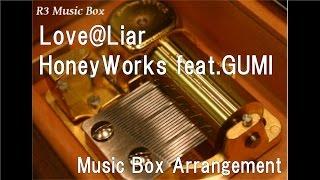 Love@Liar/HoneyWorks feat.GUMI [Music Box]