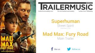 Mad Max: Fury Road - Main Trailer Music #2 (Superhuman - Street Spirit)