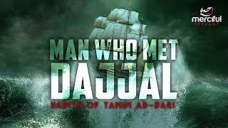 THE MAN WHO MET DAJJAL - HADITH OF TAMIM AD-DARI