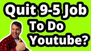 Quit Your 9 -5 Job ➡️ Full Time YouTuber (What THEY Don