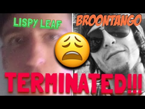 BROONTANGO TERMINATED! (100% TRUTH WHY BROONTANGO AND LISPYLEAF GOT TERMINATED!)