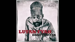 Lutan Fyah | Gone Too Far | Oneness Records