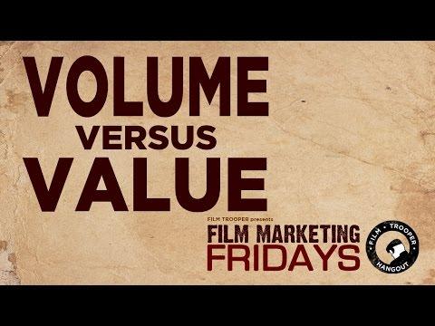 Film Marketing Fridays - Volume Vs. Value