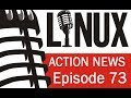 Linux Action News 73