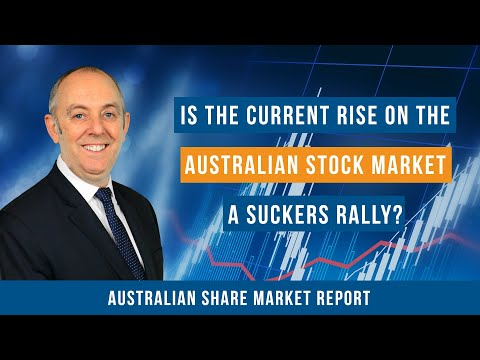 Is The Current Rise On The Australian Stock Market A Suckers Rally?