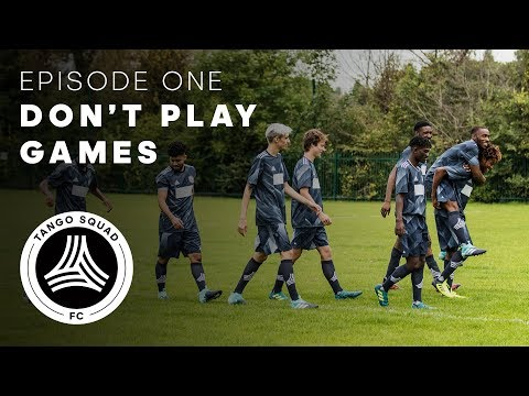 Don't Play Games | Episode 1 | Tango Squad F.C.