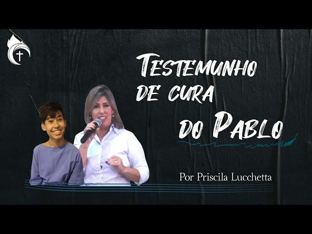 TESTEMUNHO DE CURA DO PABLO I Por Priscila Lucchetta 17.10.21
