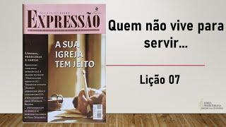 Quem não vive para servir... (Aula 7) | Rev. Edward Lima | 09/mai/2021